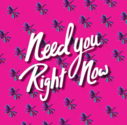 Need You Right Now - Single